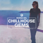 """Chillhouse Gems"" - Collection of Best Sell ChillHouse Tracks by Marga Sol on the Market / 17 April '20"
